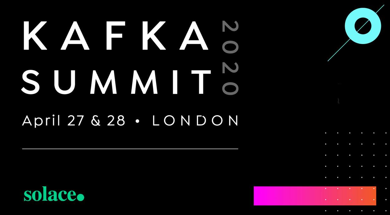Solace events - Kafka summit, April 2020, London