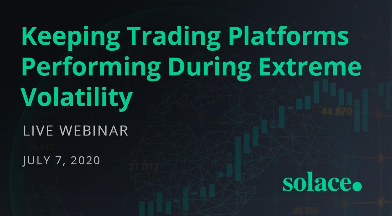 Live Webinar: Keeping Trading Platforms Performing During Extreme Volatility