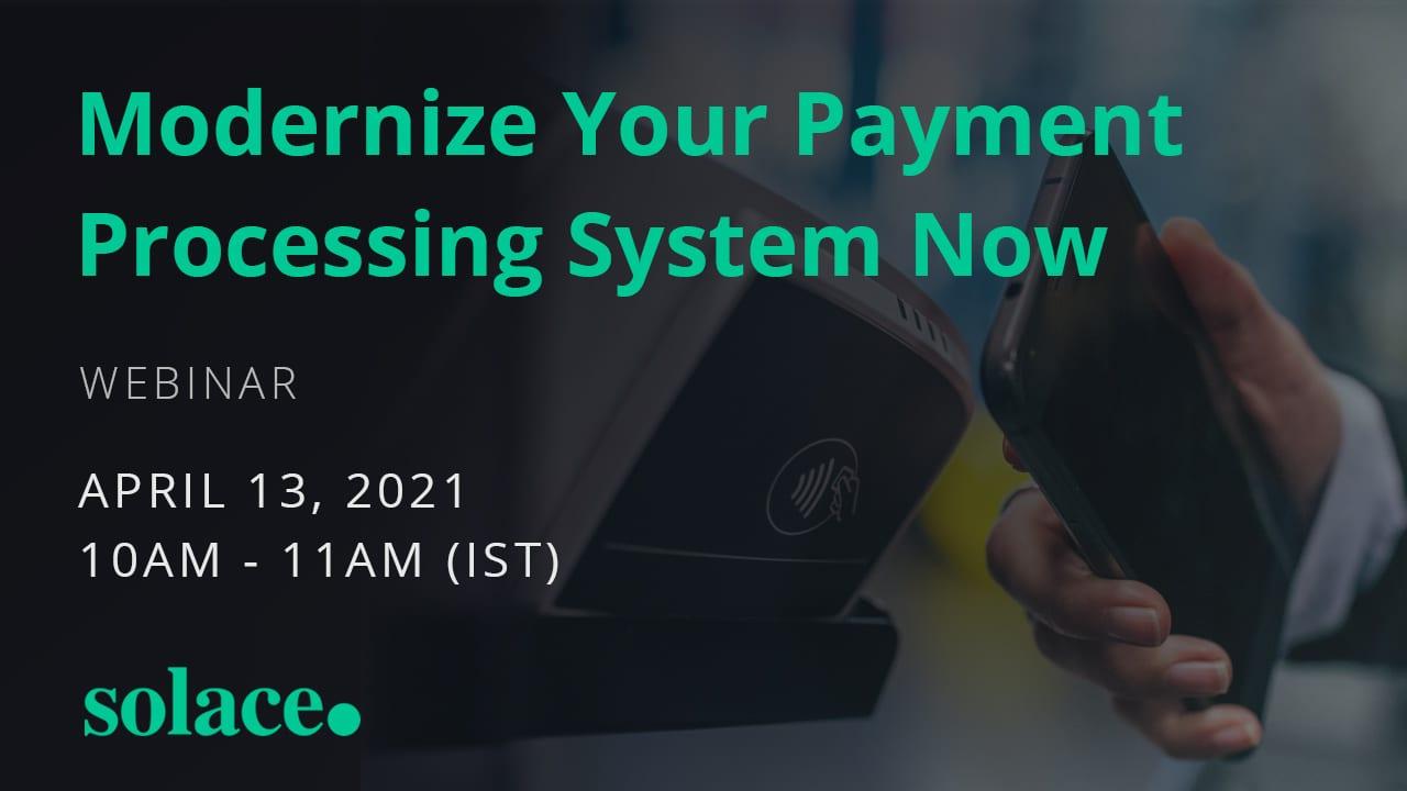 Modernize Your Payment Processing System Now - April 13, 2021